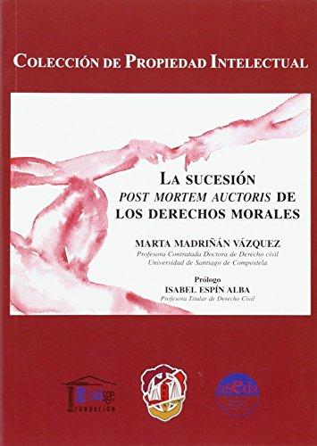 Descargar Libro La Sucesión Post Mortem Auctoris De Los Derechos Morales Marta Madriñán Vázquez