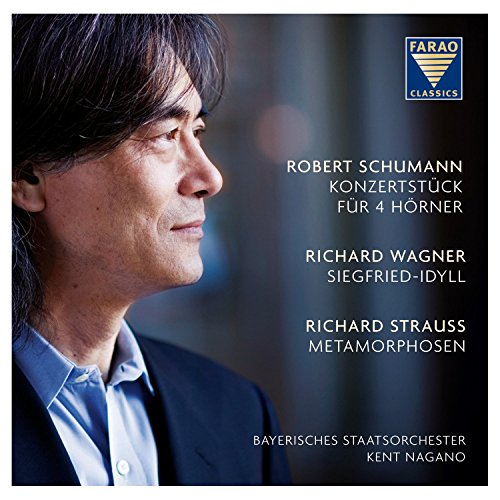 Price comparison product image Kent Nagano: Robert Schumann,  Richard Wagner,  Richard Strauss - Concert piece for 4 valve horns - Siegfried-Idyll - Metamorphoses