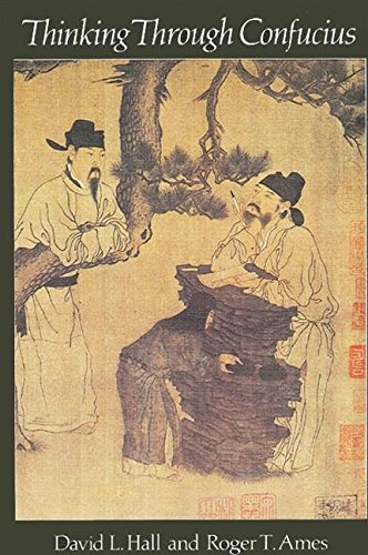 Thinking Through Confucius (Suny Series in Systematic Philosophy)