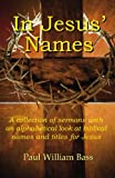 img - for In Jesus' Names: A collection of sermons with an alphabetical look at biblical names and titles for Jesus book / textbook / text book