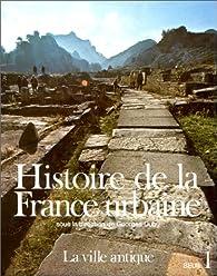 Histoire de la France urbaine. Tome 1 : La ville antique par Georges Duby