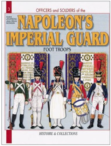 Officers and Soldiers of the French Imperial Guard 1804-1815, Vol. 1: Foot Troops