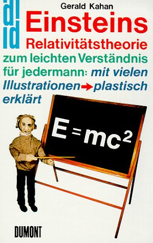 Einsteins Relativitätstheorie zum leichten Verständnis für jedermann: mit vielen Illustrationen - plastisch erklärt