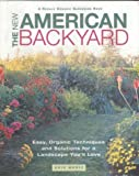 img - for The New American Backyard : Easy, Organic Techniques and Solutions for a Landscape You'll Love book / textbook / text book