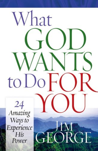 What God Wants to Do for You: 24 Amazing Ways to Experience His Power ebook