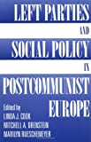 Left Parties and Social Policy in Postcommunist Europe, Linda J Cook, Mitchell Orenstein, Marilyn Rueschemeyer, 0813335698