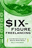 Six-Figure Freelancing: The Writer's Guide to Making More Money