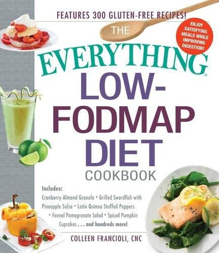 The Everything Low-FODMAP Diet Cookbook: Includes Cranberry Almond Granola, Grilled Swordfish with Pineapple Salsa, Latin Quinoa-Stuffed Peppers, ... Pumpkin Spice Cupcakes...and Hundreds More! (Cupcakes Spice Pumpkin)