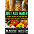 Just Add Water: Recipes Suitable for Long-Term Food Storage, Natural Disasters and Prepping