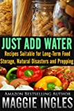 img - for Just Add Water: Recipes Suitable for Long-Term Food Storage, Natural Disasters and Prepping book / textbook / text book