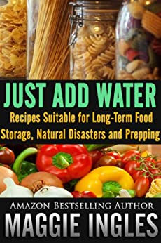 Just Add Water: Recipes Suitable for Long-Term Food Storage, Natural Disasters and Prepping by [Ingles, Maggie]