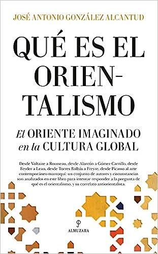 ¿Qué es el orientalismo? de José Antonio González Alcantud