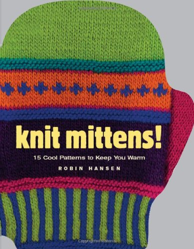 (Knit Mittens!: 15 Cool Patterns to Keep You Warm)