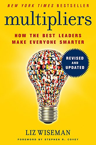 How the Best Leaders Make Everyone Smarter Revised and Updated Multipliers