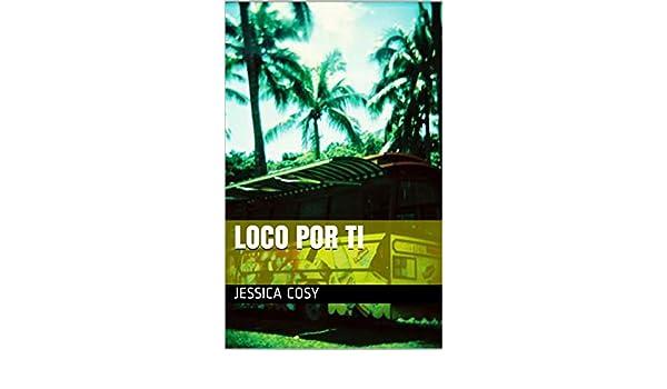 Amazon.com: loco por ti (Spanish Edition) eBook: Jessica Cosy: Kindle Store