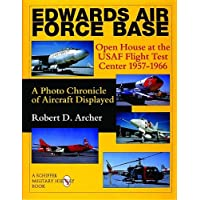 EDWARDS AIR FORCE BASE: Open House at the USAF Flight Centre 1957-1966 - A Photo Chronicle of Aircraft Displayed (Schiffer Military History)
