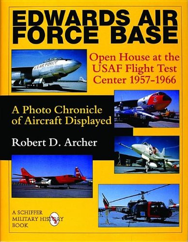 Edwards Air Force Base: Open House at the USAF Flight Test Center 1957-1966: A Photo Chronicle of Aircraft Displayed (Schiffer Military History) - Flight Test Center