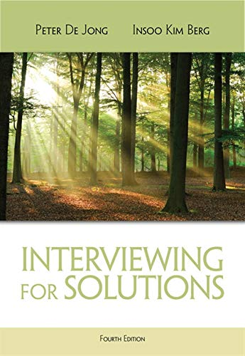 Interviewing for Solutions (HSE 123 Interviewing Techniques) (Social Welfare Policy And Social Programs 4th Edition)