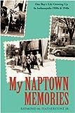My Naptown Memories, Raymond M. Featherstone Jr., 1440114889