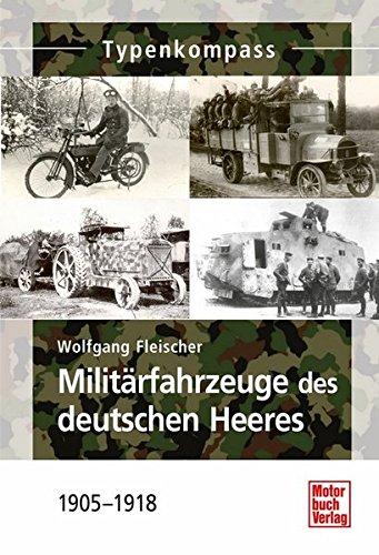 Militärfahrzeuge des deutschen Heeres: 1905-1918 (Typenkompass)