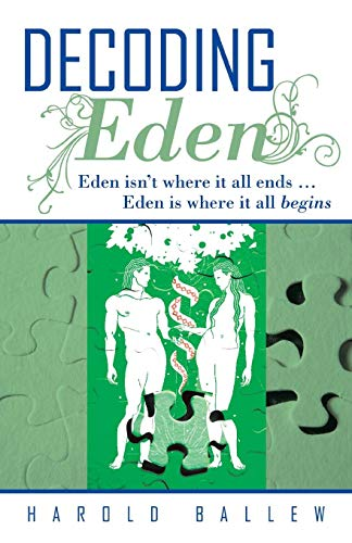 Book: Decoding Eden - Eden Isn't Where It All Ends ... Eden Is Where It All Begins by Harold Ballew
