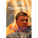 Oleh Tiahnybok and Svoboda Ukrainian political party
