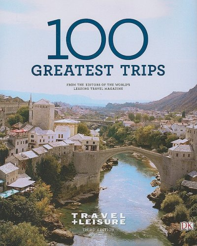 Travel + Leisure's 100 Greatest Trips of 2009 (Travel + Leisure 100 Greatest Trips)