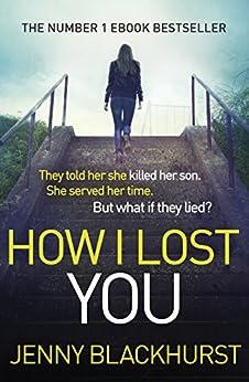 How I Lost You: The Number 1 Ebook Bestseller by [Blackhurst, Jenny]