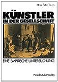 Künstler in der Gesellschaft : Ergebnisse Einer Befragung Unter Bildenden Künstlern in Düsseldorf und Umgebung, Thurn, Hans Peter, 3531117300