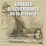 Pedro de Valdivia: El inicio de Chile [Pedro de Valdivia: The Founding of Chile] |  Audiopodcast