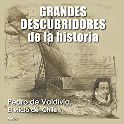 Pedro de Valdivia: El inicio de Chile [Pedro de Valdivia: The Founding of Chile]