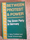 Between Protest and Power : The Green Party in Germany, Frankland, E. Gene and Schoonmaker, Donald, 0813380707