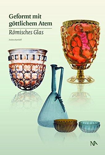 Geformt mit göttlichem Atem - Römisches Glas