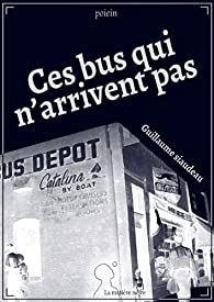 Ces bus qui n'arrivent pas par Guillaume Siaudeau