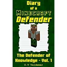 Diary Of A Minecraft Defender: The Defender of Knowledge Vol. 1 (The Defenders)