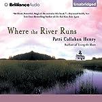 Where the River Runs | Patti Callahan Henry
