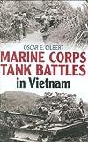 Marine Corps Tank Battles in Vietnam, Oscar E. Gilbert, 1932033661