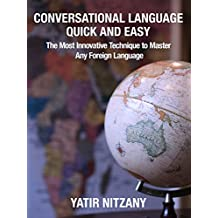 Conversational Language Quick and Easy: The Most Innovative Technique to Master Any Foreign Language