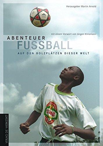Abenteuer Fußball. Auf den Bolzplätzen dieser Welt