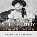 The Trial of the Century: Evelyn Nesbit and the Murder of Stanford White Audiobook by  Charles River Editors Narrated by Colin Fluxman