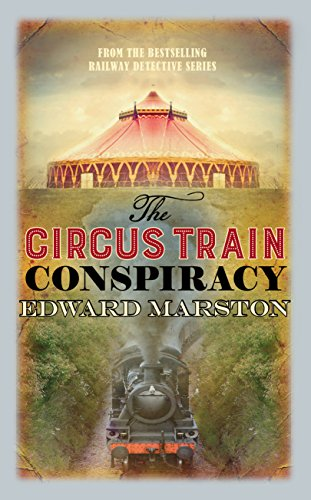 The Circus Train Conspiracy (The Railway Detective series Book ()