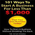 101 Ways to Start a Business for Less than $1,000: How to Start a Business Without Breaking the Bank Audiobook by Tom Corson-Knowles Narrated by Greg Zarcone