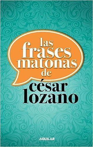 Las Frases Matonas Spanish Edition By César Lozano 2013