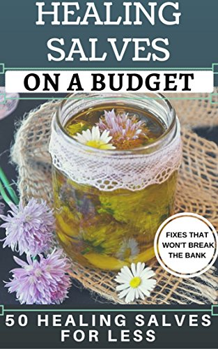 Healing Salves on a Budget: Make 50 Homemade Healing Salves for Less. Healing Salve Recipes that Won't Break the Bank by [McKenzie Jr, Sam]