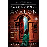 Dark Moon of Avalon: A Novel of Trystan & Isolde (Twilight of Avalon Trilogy)