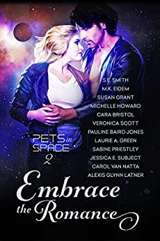 Embrace the Romance: Pets in Space 2 by [Smith, S.E., Eidem, M.K., Grant, Susan, Howard, Michelle, Bristol, Cara, Scott, Veronica, Jones, Pauline Baird, Green, Laurie A., Priestley, Sabine, Subject, Jessica E.]