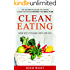 Clean Eating: The Essential Guide to Eating Clean Including Recipes and Meal Plan. Now With Tips and Hints For Kids (Healthy Eating, Healthy Living, Healthy ... Eat Clean, and Live Longer Book 1)