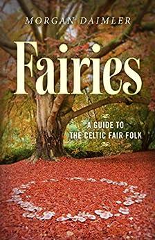 Fairies:: A Guide to the Celtic Fair Folk by [Daimler, Morgan]
