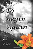 To Begin Again, Jen Knox, 0984629785