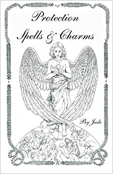 Protection Spells and Charms: By Jade by Jade (2010-11-11)